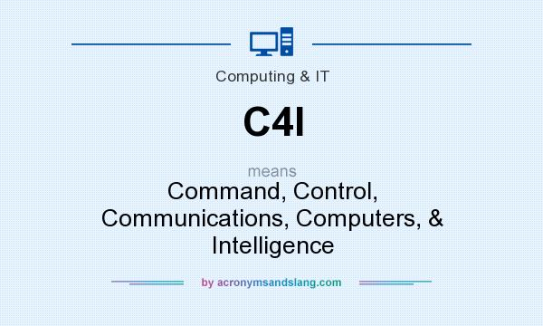 What does C4I mean? It stands for Command, Control, Communications, Computers, & Intelligence