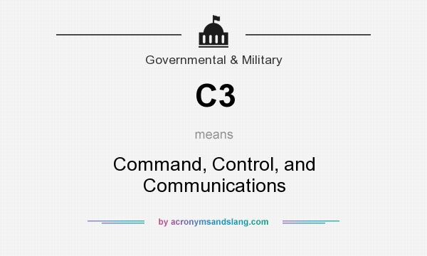 What does C3 mean? It stands for Command, Control, and Communications