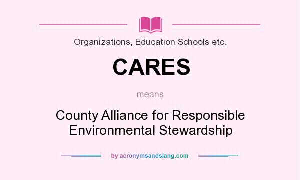 What does CARES mean? It stands for County Alliance for Responsible Environmental Stewardship