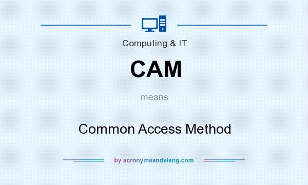 What does CAM mean? It stands for Common Access Method