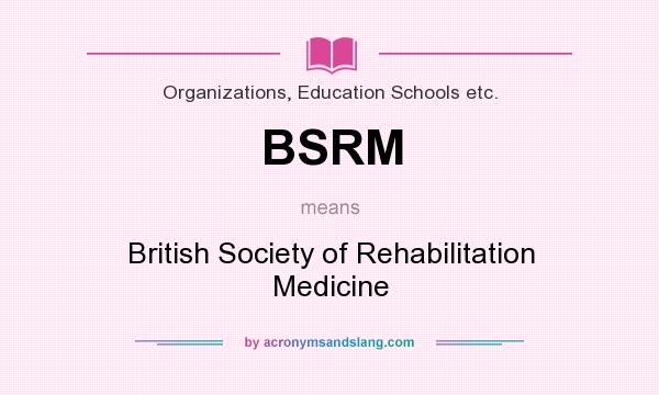 What does BSRM mean? It stands for British Society of Rehabilitation Medicine