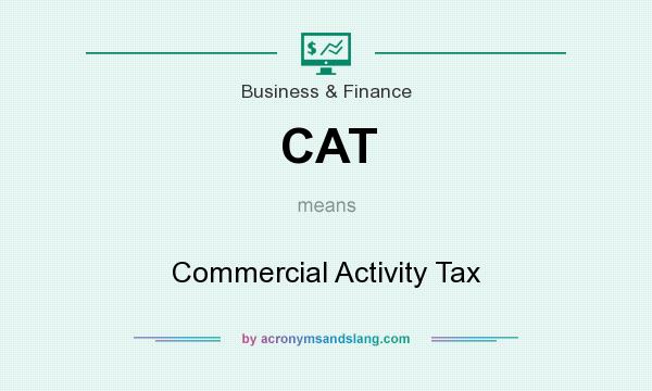 What does CAT mean? It stands for Commercial Activity Tax