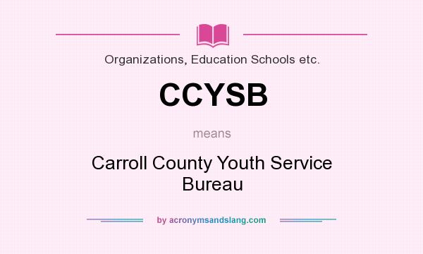 What does CCYSB mean? It stands for Carroll County Youth Service Bureau