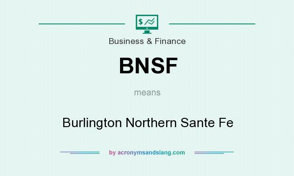 What does BNSF mean? It stands for Burlington Northern Sante Fe