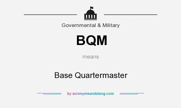 What does BQM mean? It stands for Base Quartermaster