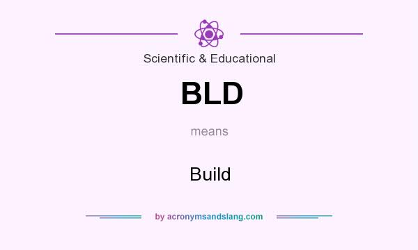 What does BLD mean? It stands for Build
