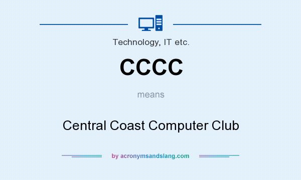What does CCCC mean? It stands for Central Coast Computer Club
