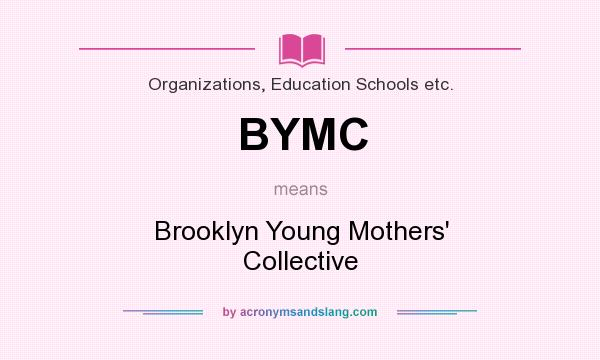 What does BYMC mean? It stands for Brooklyn Young Mothers` Collective