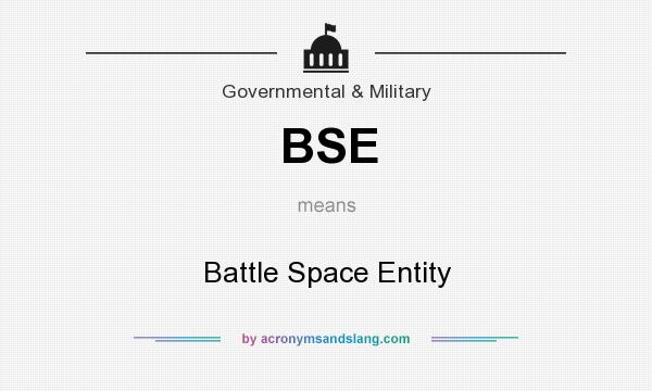 What does BSE mean? It stands for Battle Space Entity