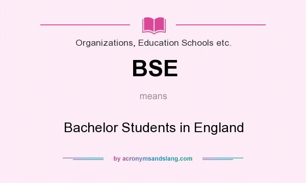 What does BSE mean? It stands for Bachelor Students in England