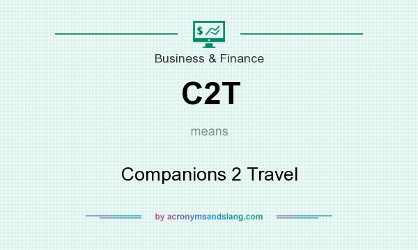 What does C2T mean? It stands for Companions 2 Travel