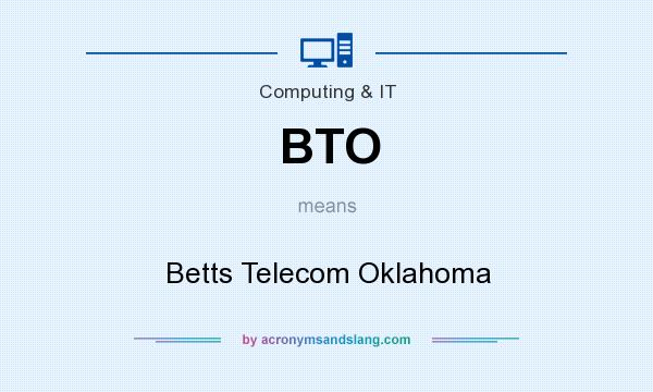 What does BTO mean? It stands for Betts Telecom Oklahoma