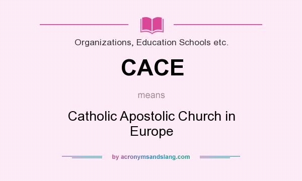 What does CACE mean? It stands for Catholic Apostolic Church in Europe