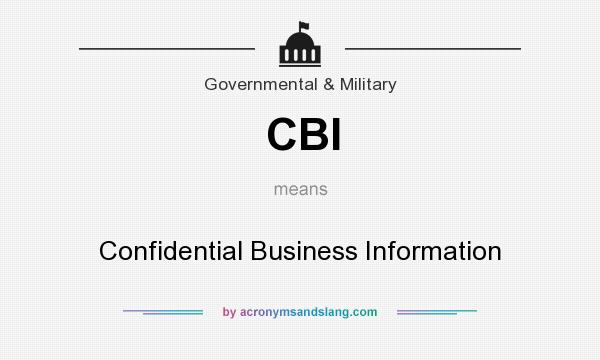 What does CBI mean? It stands for Confidential Business Information