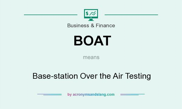 What does BOAT mean? It stands for Base-station Over the Air Testing