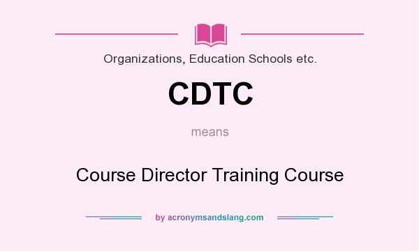 What does CDTC mean? It stands for Course Director Training Course