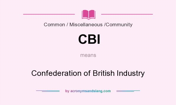 What does CBI mean? It stands for Confederation of British Industry