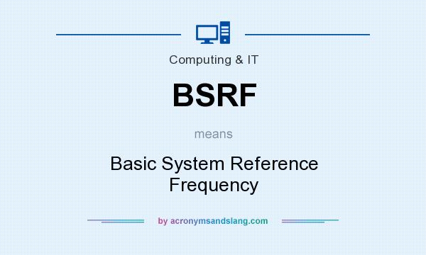 What does BSRF mean? It stands for Basic System Reference Frequency
