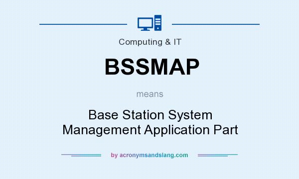 What does BSSMAP mean? It stands for Base Station System Management Application Part
