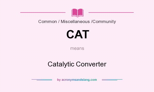 What does CAT mean? It stands for Catalytic Converter
