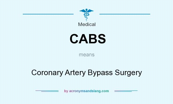 What does CABS mean? It stands for Coronary Artery Bypass Surgery