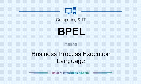 What does BPEL mean? It stands for Business Process Execution Language