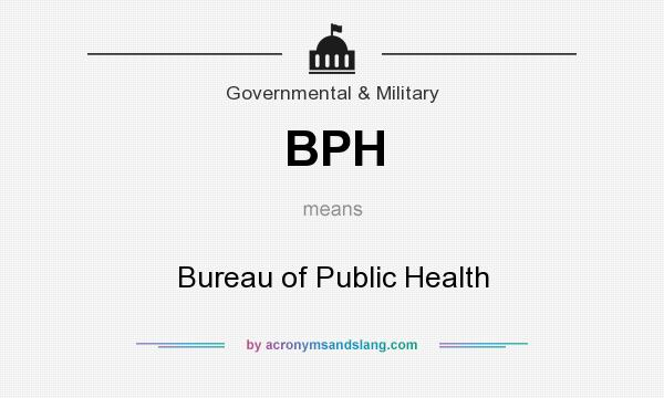 What does BPH mean? It stands for Bureau of Public Health