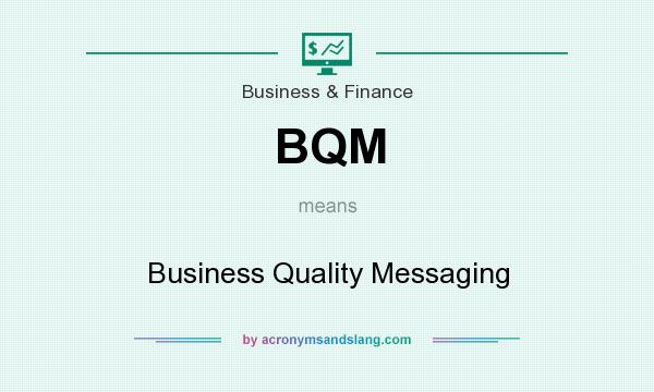 What does BQM mean? It stands for Business Quality Messaging