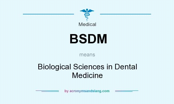 What does BSDM mean? It stands for Biological Sciences in Dental Medicine