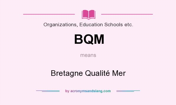 What does BQM mean? It stands for Bretagne Qualité Mer