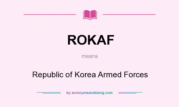 What does ROKAF mean? It stands for Republic of Korea Armed Forces
