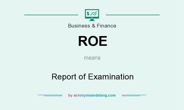 What does ROE mean? It stands for Report of Examination