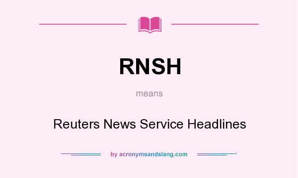 What does RNSH mean? It stands for Reuters News Service Headlines
