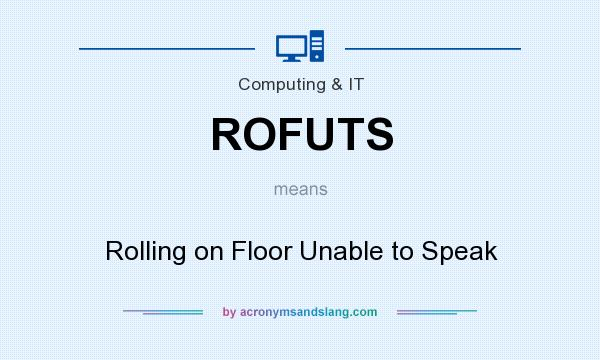 What does ROFUTS mean? It stands for Rolling on Floor Unable to Speak