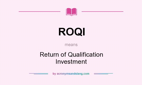 What does ROQI mean? It stands for Return of Qualification Investment