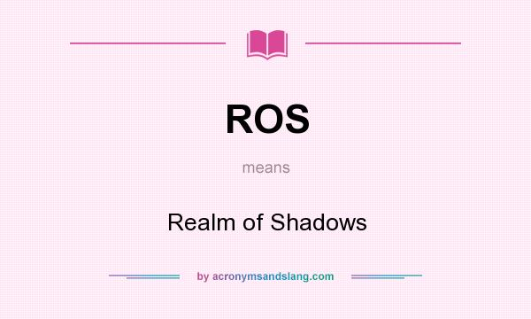 What does ROS mean? It stands for Realm of Shadows