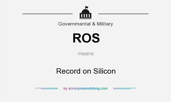 What does ROS mean? It stands for Record on Silicon