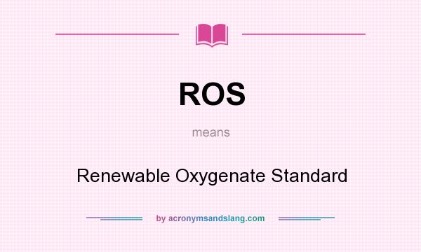What does ROS mean? It stands for Renewable Oxygenate Standard