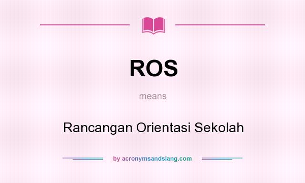 What does ROS mean? It stands for Rancangan Orientasi Sekolah