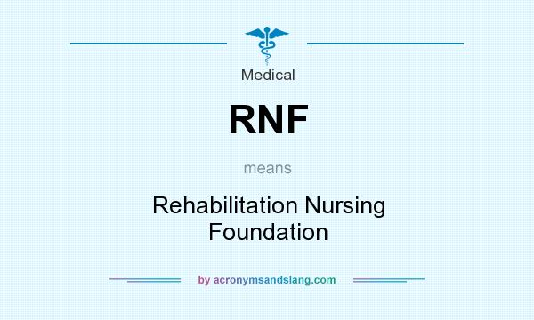 What does RNF mean? It stands for Rehabilitation Nursing Foundation