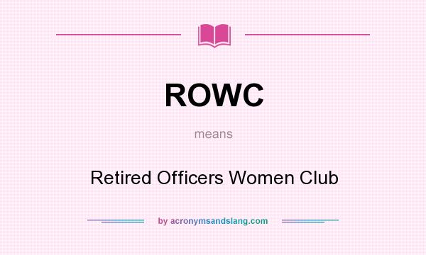 What does ROWC mean? It stands for Retired Officers Women Club