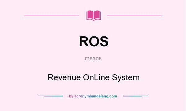 What does ROS mean? It stands for Revenue OnLine System