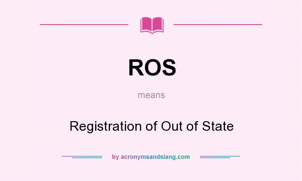 What does ROS mean? It stands for Registration of Out of State
