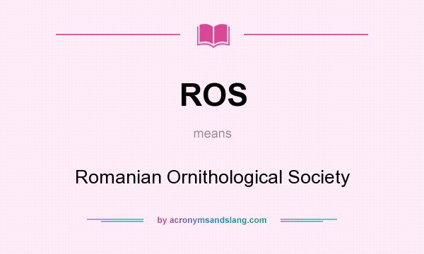 What does ROS mean? It stands for Romanian Ornithological Society