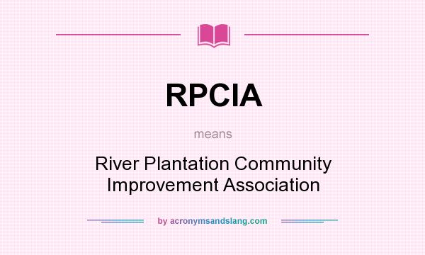 What does RPCIA mean? It stands for River Plantation Community Improvement Association