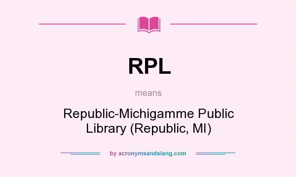 What does RPL mean? It stands for Republic-Michigamme Public Library (Republic, MI)