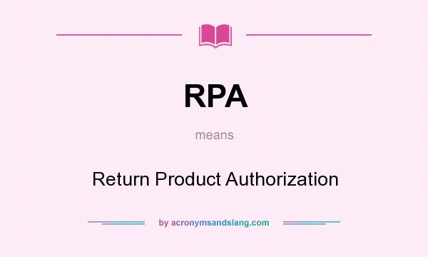 What does RPA mean? It stands for Return Product Authorization