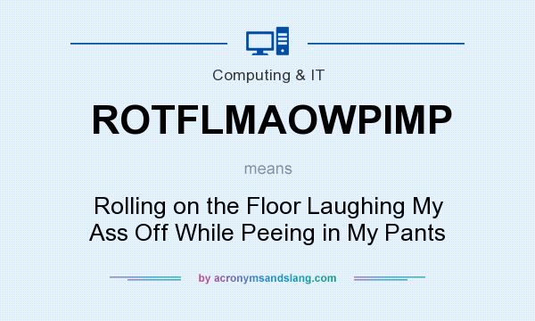 What does ROTFLMAOWPIMP mean? It stands for Rolling on the Floor Laughing My Ass Off While Peeing in My Pants