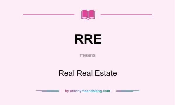What does RRE mean? It stands for Real Real Estate