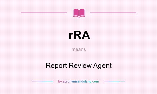 What does rRA mean? It stands for Report Review Agent